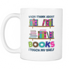 When I Think About Books I Touch My Self Mug