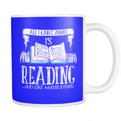 All I Care About Is Reading... And Like Maybe 3 People Mug