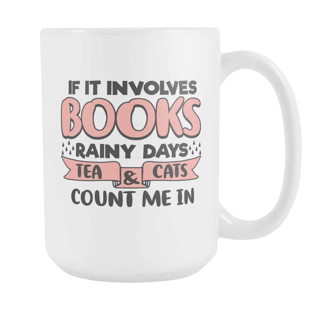 If It Involves Books, Rainy Days, Tea & Cats Count Me In 15oz Mug - Awesome Librarians