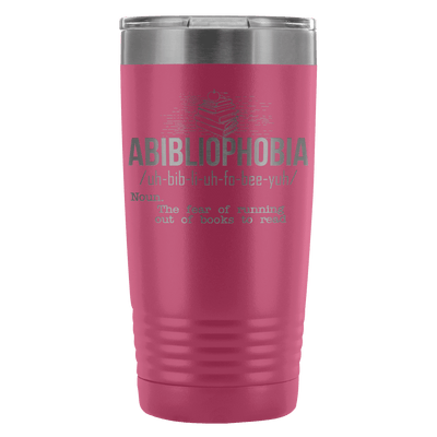 Abibliophobia: The Fear Of Running Out Of Books To Read 20oz Tumbler - Awesome Librarians