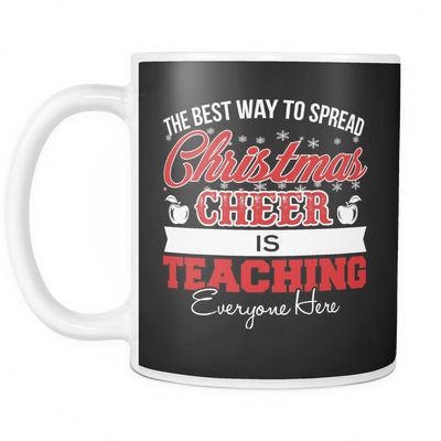 The Best Way To Spread Christmas Cheer Is Teaching Everyone Here Mug
