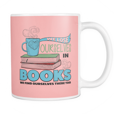 We Lose Ourselves In Books We Found Ourselves There Too Mug