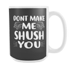Don't Make Me Shush You 15oz Mug - Awesome Librarians