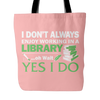 I Don't Always Enjoy Working In A Library... Oh Wait Yes I Do Tote Bag - Awesome Librarians