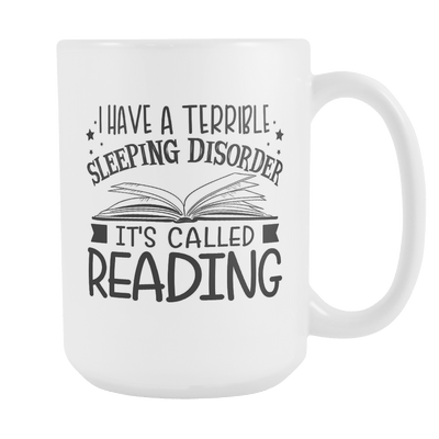 I Have A Terrible Sleeping Disorder It's Called Reading 15oz Mugs
