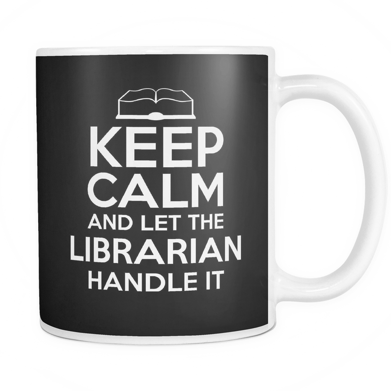 Keep Calm And Let The Librarian Handle It 11oz Mug - Awesome Librarians