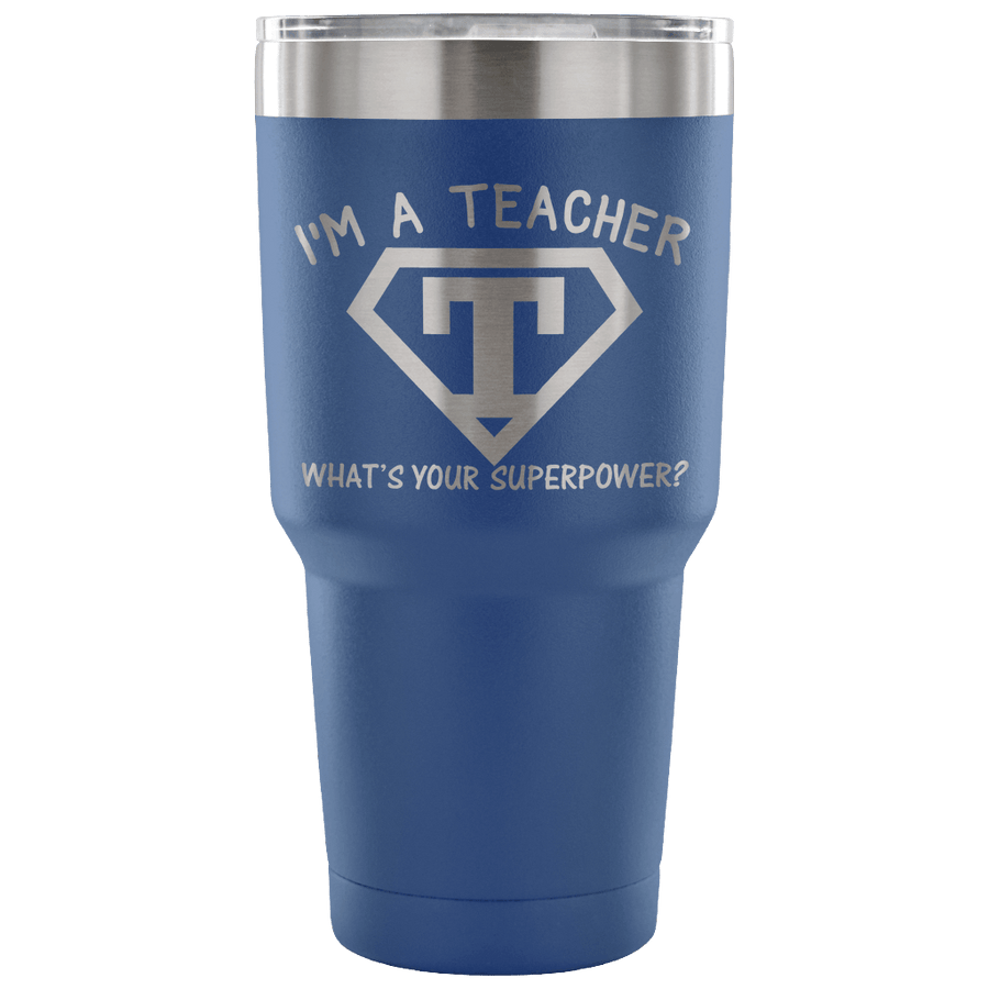 I'm A Teacher What's Your Superpower Tumbler