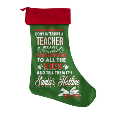 Don't Interrupt A Teacher Because If You Do I Will Give Your Number Christmas Stocking - Awesome Librarians