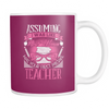 Assuming I Was Like Most Women Was Your First Mistake | Teacher Mug