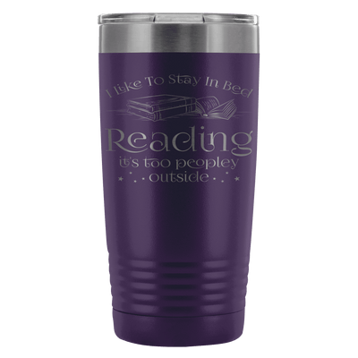 I Like To Stay In Bed Reading, It's Too Peopley Outside 20oz Tumbler - Awesome Librarians
