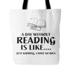 A Day Without Reading Is Like.... Just Kidding, I Have No Idea Tote Bag