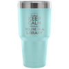 Keep Calm Seriously You're In A Library 30oz Tumbler