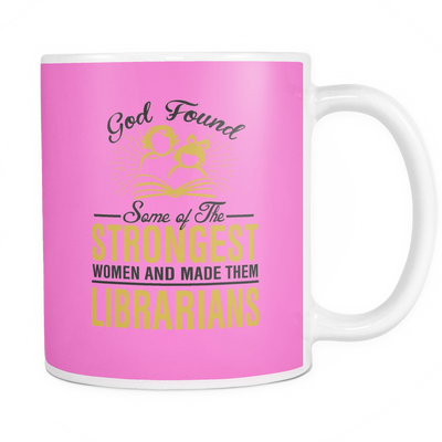 God Found Some Of The Strongest Women And Made Them Librarians Mug