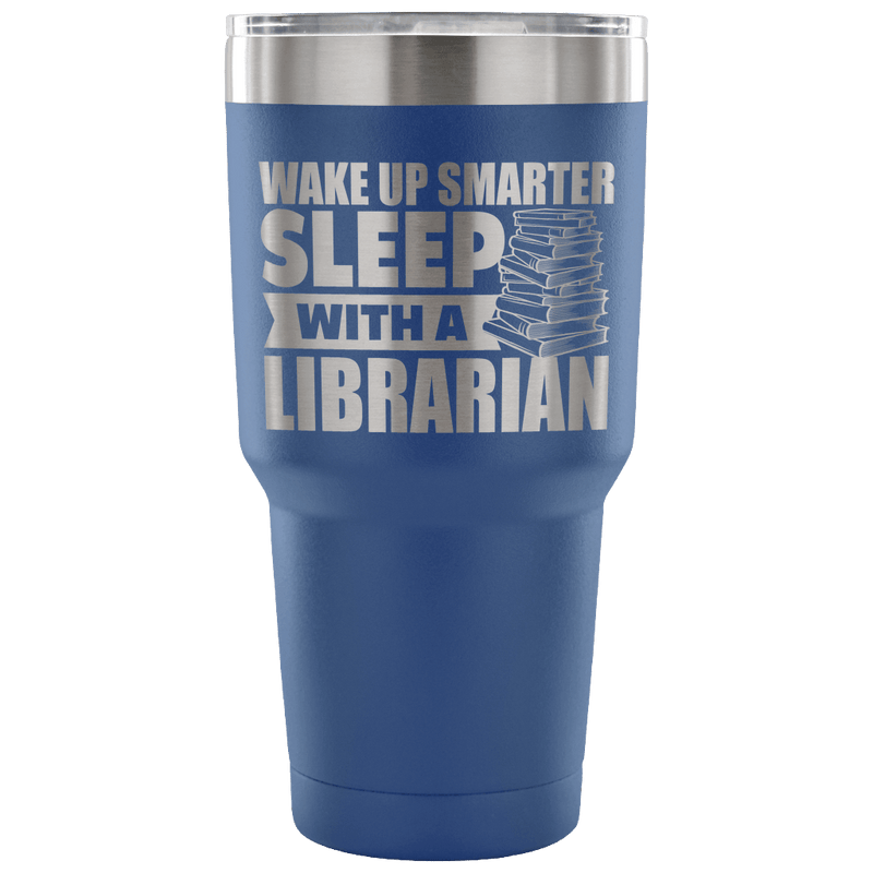 Wake Up Smarter Sleep With A Librarian Tumbler - Awesome Librarians