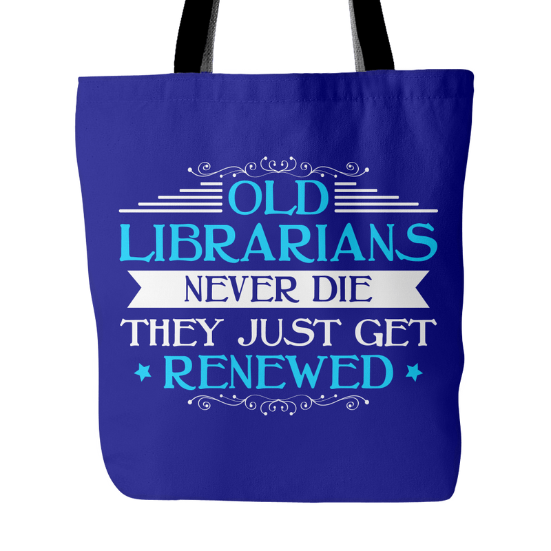 Old Librarians Never Die They Just Get Renewed Tote Bag - Awesome Librarians
