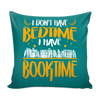 I Don't Have Bedtime I Have Booktime Pillow Cover