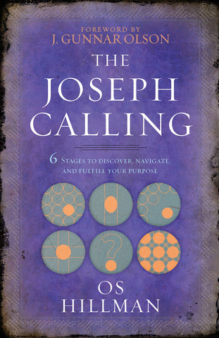 The Joseph Calling: 6 Stages to Discover, Navigate, and Fulfill Your Purpose by Os Hillman