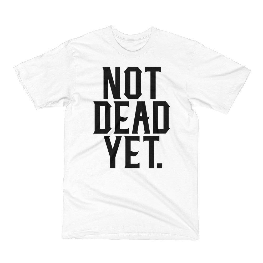 NOT DEAD YET. - Not Dead Yet Apparel