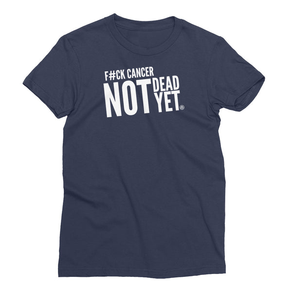 F#CK CANCER Not Dead Yet Women's Short Sleeve T-Shirt - Not Dead Yet Apparel