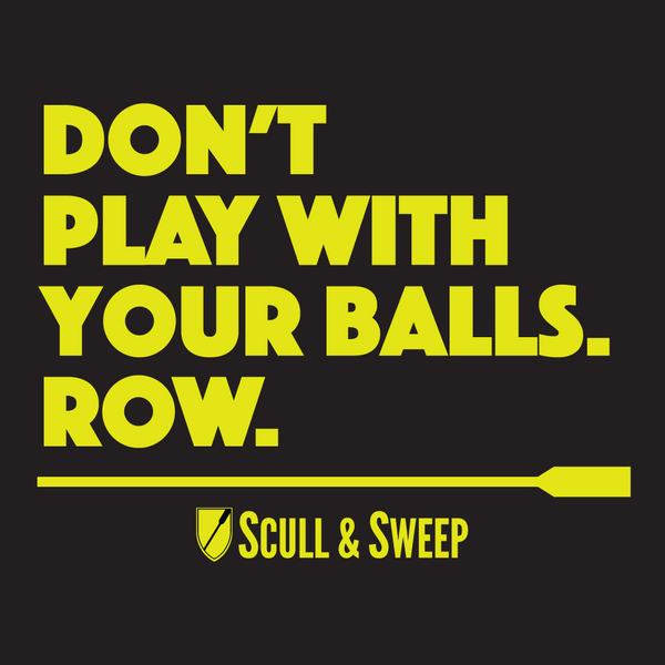 Scull & Sweep Don't Play With Balls - Rowing Gear