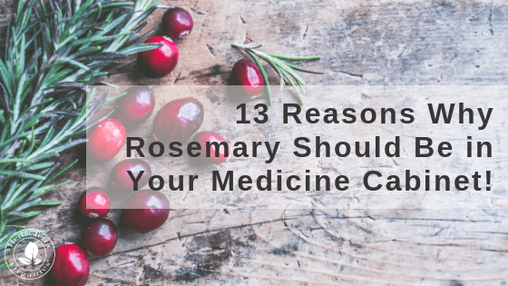 13 Reasons Why Rosemary Should Be in Your Medicine Cabinet!