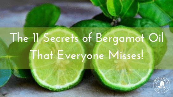 The 11 Secrets of Bergamot Oil that Everyone Misses!