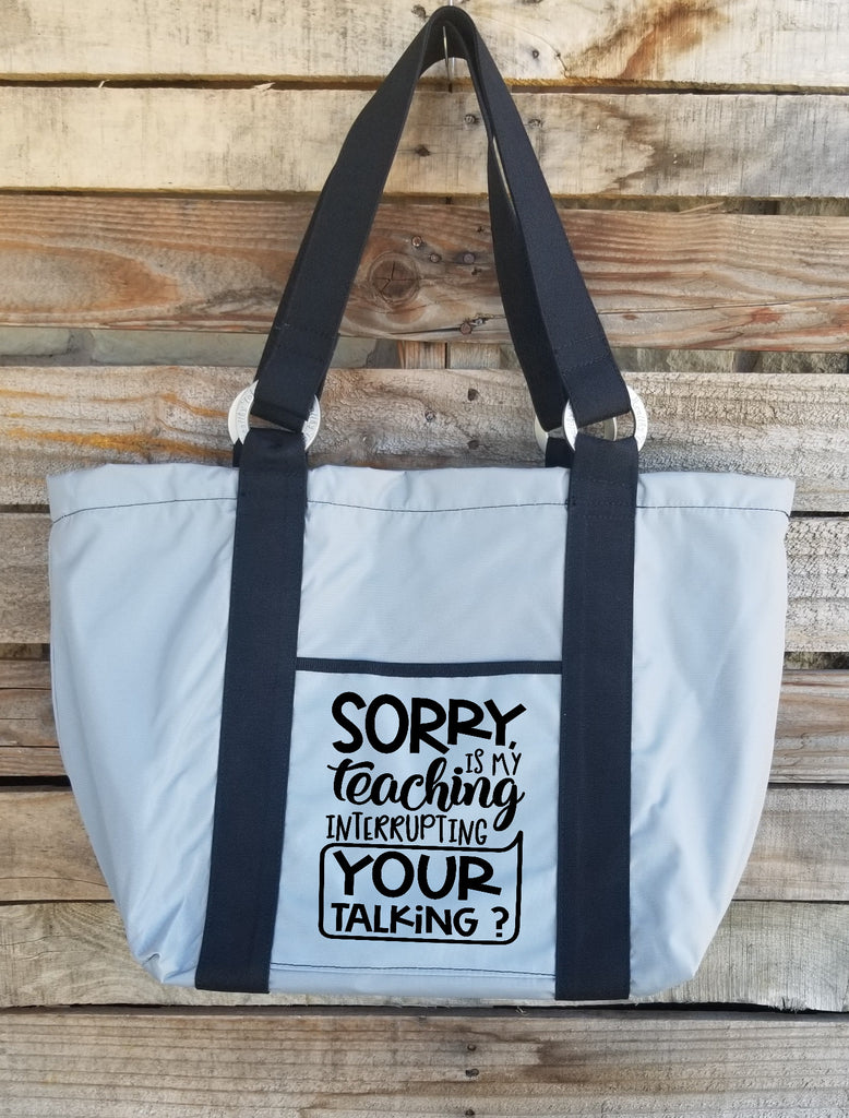 Teacher Tote - Sorry is my Teaching Interrupting