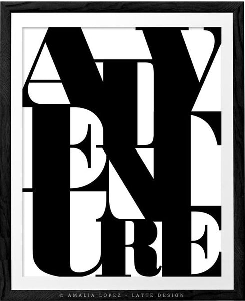 Adventure print. Black and white typography print