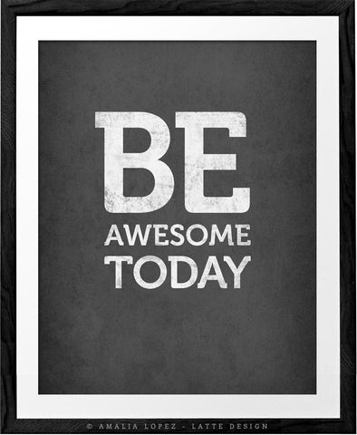 Be awesome today. Grey motivational print