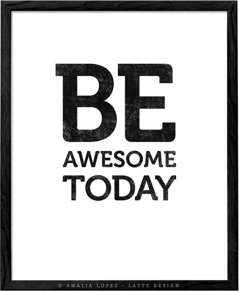 Be awesome today. Black and white motivational print