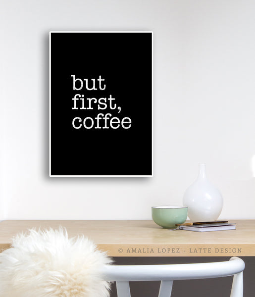 But first coffee. Black and white Coffee print