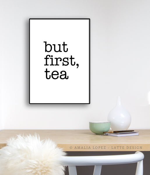 But first tea. Black and white typography print