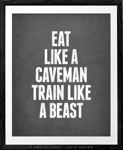 Eat like a caveman train like a beast. Motivational print