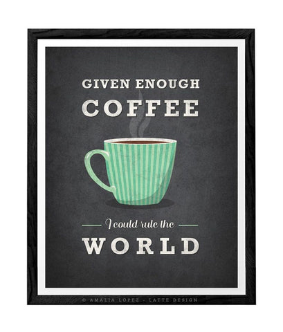 Given enough coffee I could rule the world. Grey kitchen print