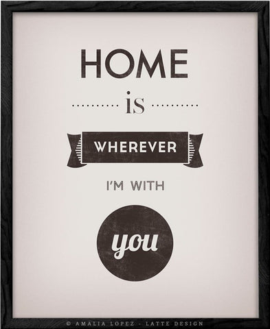 Home is wherever I'm with you. Cream print