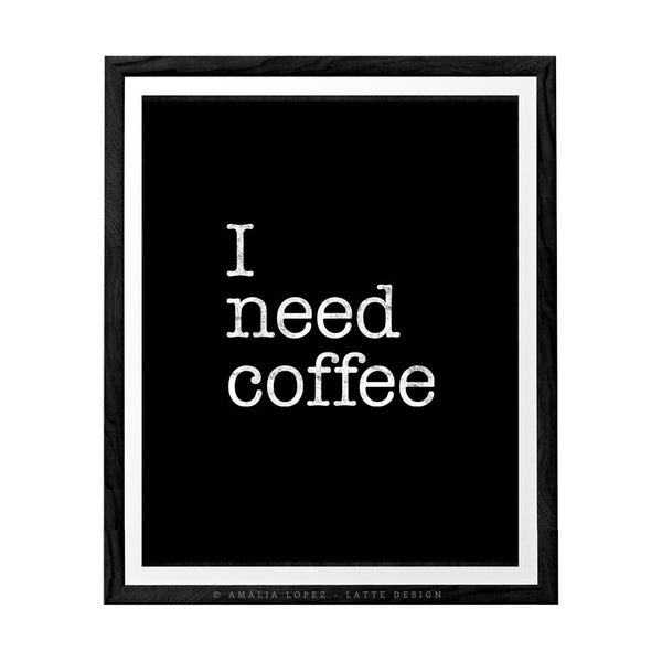 I need coffee. Black and white Coffee print. LD10020 - Latte Design  - 4