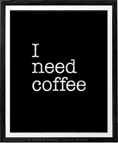 I need coffee. Black and white Coffee print. LD10020