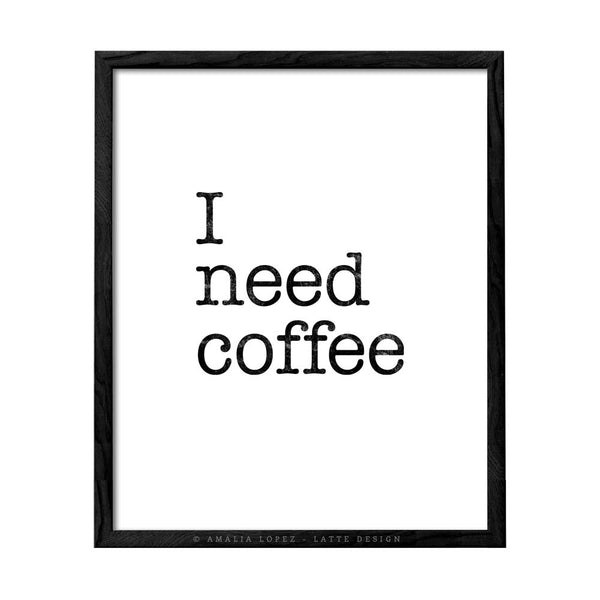 I need coffee. Black and white Coffee print. LD10020 - Latte Design  - 1