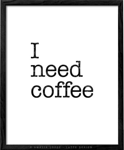 I need coffee. Black and white Coffee print