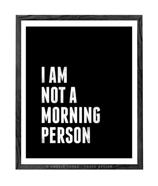 I am not a morning person. Black and white typography print