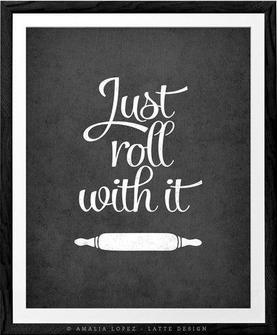 Just roll with it print. Grey kitchen print