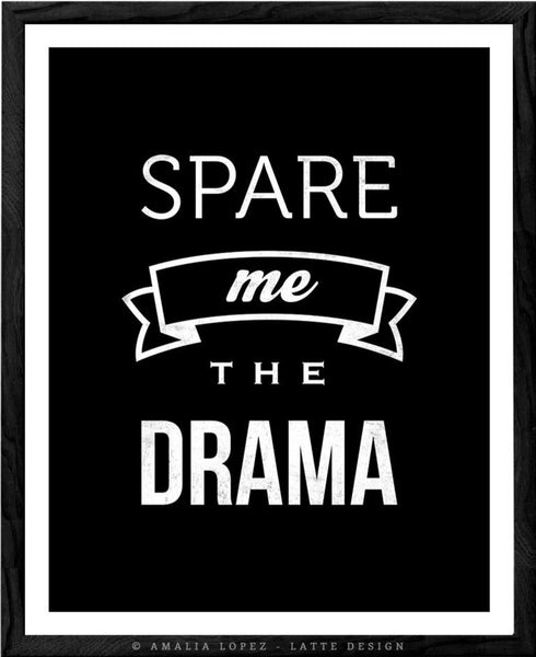 Spare me the drama. Black and white typography print