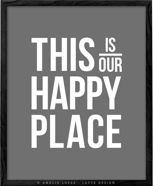 This is our happy place. Grey typography print