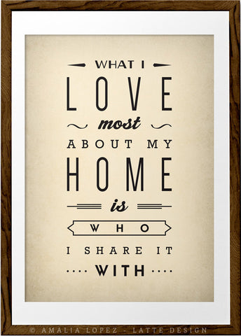 What I love most about my home is who I share it with. Cream love print - Latte Design