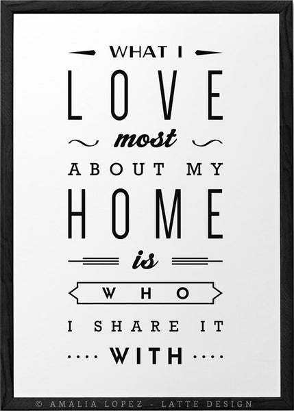 What I love most about my home is who I share it with. Black and white love print