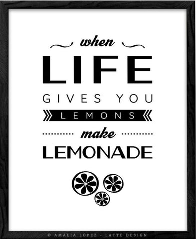 When life gives you lemons make lemonade. Typography black and white print
