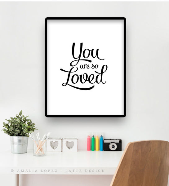 You are so loved print. Black and white love print