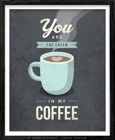 You are the cream in my coffee. Grey Love print - Latte Design