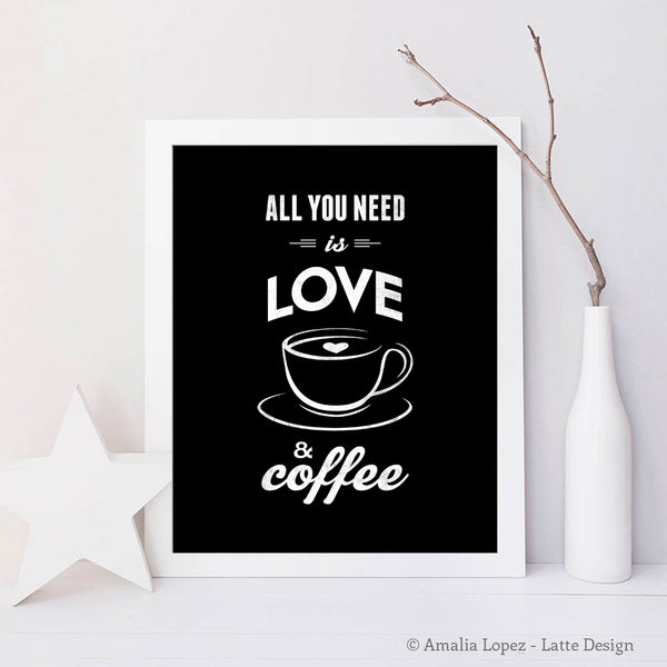 All you need is love and coffee. Black and white Coffee print love print