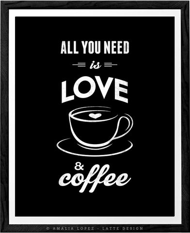 All you need is love and coffee. Black and white Coffee print love print - Latte Design